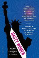 Nasty Women Feminism, Resistance, and Revolution in Trump's America by Samhita Mukhopadhyay, Kate Harding