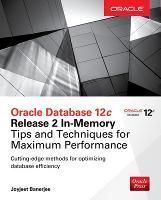 Oracle Database 12c Release 2 In-Memory: Tips and Techniques for Maximum Performance by Joyjeet Banerjee