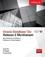 Oracle Database 12c Release 2 Multitenant by Anton Els, Franck Pachot