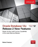 Oracle Database 12c Release 2 New Features by Robert Freeman, Bob Bryla