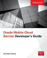 Oracle Mobile Cloud Service Developer's Guide by Thomas