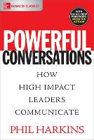 Powerful Conversations: How High Impact Leaders Communicate by Phil Harkins