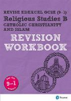 Revise Edexcel GCSE (9-1) Religious Studies B, Catholic Christianity & Islam Revision Workbook for the 9-1 exams by Tanya Hill