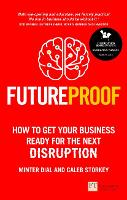 Futureproof How To Get Your Business Ready For The Next Disruption by Minter Dial, Caleb Storkey