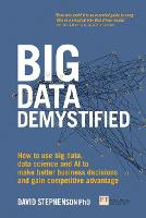 Big Data Demystified How to use big data, data science and AI to make better business decisions and gain competitive advantage by David Stephenson