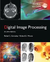 Digital Image Processing, Global Edition by Rafael C. Gonzalez, Richard E. Woods