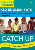 English SATs Catch Up Grammar, Punctuation and Spelling: York Notes for KS2 by Rebecca Adlard