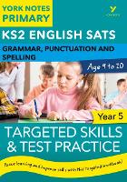 English SATs Grammar, Punctuation and Spelling Targeted Skills and Test Practice for Year 5: York Notes for KS2 by Kate Woodford, Elizabeth Walter