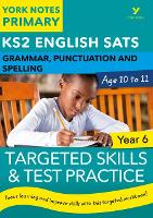English SATs Grammar, Punctuation and Spelling Targeted Skills and Test Practice for Year 6: York Notes for KS2 by Kate Woodford, Elizabeth Walter