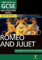 Romeo and Juliet AQA Practice Tests: York Notes for GCSE (9-1) by Susannah White