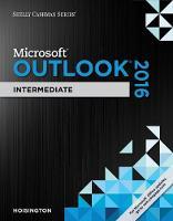 Shelly Cashman Series (R) Microsoft (R) Office 365 & Outlook 2016 Intermediate by Corinne (Central Virginia Community College) Hoisington