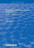 Pesticide Interactions in Crop Production Beneficial and Deleterious Effects by J. Altman