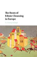 The Roots of Ethnic Cleansing in Europe by H. Zeynep (Tufts University, Massachusetts) Bulutgil
