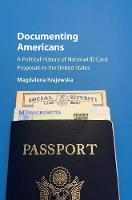Documenting Americans A Political History of National ID Card Proposals in the United States by Magdalena Krajewska