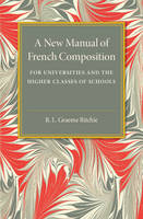 A New Manual of French Composition For Universities and the Higher Classes of Schools by R. L. Graeme Ritchie
