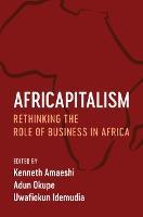 Africapitalism Rethinking the Role of Business in Africa by Kenneth (University of Edinburgh) Amaeshi