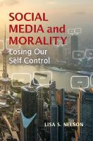 Social Media and Morality Losing our Self Control by Lisa S. (University of Pittsburgh) Nelson
