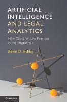 Artificial Intelligence and Legal Analytics New Tools for Law Practice in the Digital Age by Kevin D. (University of Pittsburgh) Ashley