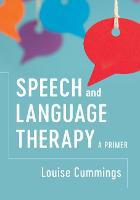 Speech and Language Therapy A Primer by Louise (Hong Kong Polytechnic University) Cummings