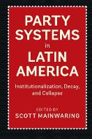 Party Systems in Latin America Institutionalization, Decay, and Collapse by Scott Mainwaring