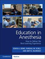 Education in Anesthesia How to Deliver the Best Learning Experience by Edwin A. (University of Kentucky) Bowe