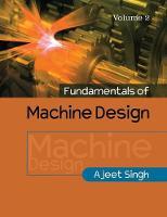 Fundamentals of Machine Design: Volume 2 by Ajeet Singh