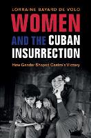 Women and the Cuban Insurrection How Gender Shaped Castro's Victory by Lorraine Bayard de (University of Colorado Boulder) Volo