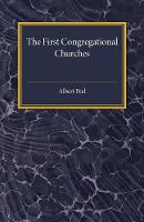 The First Congregational Churches New Light on Separatist Congregations in London 1567-81 by Albert Peel