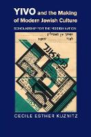 YIVO and the Making of Modern Jewish Culture Scholarship for the Yiddish Nation by Professor Cecile Esther (Bard College, New York) Kuznitz