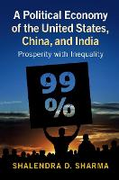 A Political Economy of the United States, China, and India Prosperity with Inequality by Shalendra D. (Lingnan University, Hong Kong) Sharma