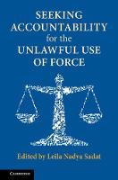 Seeking Accountability for the Unlawful Use of Force by Leila Nadya (Washington University, St Louis) Sadat