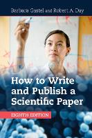 How to Write and Publish a Scientific Paper by Barbara (Texas A & M University) Gastel, Robert A. (University of Delaware) Day