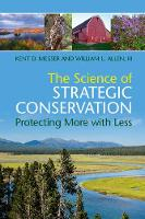 The Science of Strategic Conservation Protecting More with Less by Kent D. (University of Delaware) Messer, III, William L. Allen