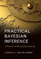 Practical Bayesian Inference A Primer for Physical Scientists by Coryn A. L. (Max-Planck-Institut fur Astronomie, Heidelberg) Bailer-Jones