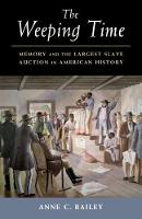 The Weeping Time Memory and the Largest Slave Auction in American History by Anne C. (Binghamton University, State University of New York) Bailey
