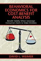 Behavioral Economics for Cost-Benefit Analysis Benefit Validity When Sovereign Consumers Seem to Make Mistakes by David L. (University of Wisconsin, Madison) Weimer