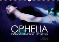 Ophelia, Sensual - Mystical - Longingly / UK Version 2018 Sensual - Mystical - Longingly; Monthly Calendar in Interpretations of Ophelia by Ulrich Allgaier (ullision)