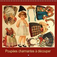 Poupees Charmantes a Decouper 2018 Un Calendrier Avec Des Poupees Anciennes a Decouper Et a Habiller Pour Les Petits Et Pour Les Grands. by Karen Erbs