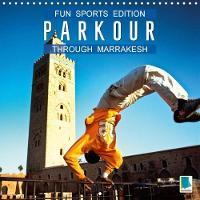 Fun Sports Edition: Parkour Through Marrakesh 2018 Parkour: Urban Extreme Sports by Calvendo