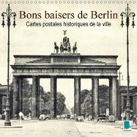 Bons Baisers De Berlin - Cartes Postales Historiques De La Ville 2018 Berlin : Tradition Et Histoire De La Ville by Calvendo