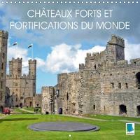 Chateaux Forts Et Fortifications Du Monde 2018 Chateaux Forts Et Fortifications - Lieux Defensifs Et De Villegiature by Calvendo