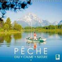 Peche - Eau, Calme Et Nature 2018 Bonne Peche ! - Pecher Dans Un Cadre Naturel Magnifique by Calvendo
