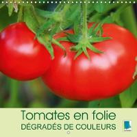 Tomates En Folie - Degrades De Couleurs 2018 Les Tomates - Elles Prennent Toutes Les Formes: Ovoide Ou Allongees, En Forme De Coeur Ou Toute Rondes by Calvendo