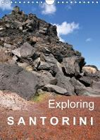 Exploring Santorini 2018 Discovering the Sea-Born Volcanic Island: the Landscape of the Caldera, the Ancient Remains of an Early Culture, the Genesis, the Agriculture of Today... by Gabriele Rechberger