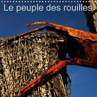 Le Peuple Des Rouilles 2018 Composition Insolite, Reunissant Des Objets Ou Matieres Au Dehors Des Regards Actuels Et Qui Servirent Pour La Plupart, Jadis Au Quotidien. by Dominique Leroy