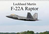 Lockheed Martin F-22a Raptor 2018 Raptor: the Most Feared Aircraft in the World. by Jon Grainge