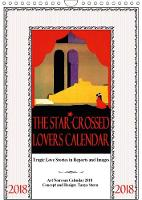 The Star-Crossed Lovers Calendar 2018 2018 Tragic love stories in reports and images by Tanya Stern