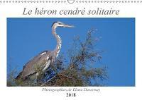 Le heron cendre solitaire 2018 L'elegant heron cendre dans differentes situations de son quotidien. by Elena Duvernay