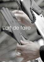 L'art de faire 2018 Le savoir-faire de douze metiers d'art d'exception. by Patrice Thebault