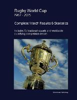 Rugby World Cup 1987 - 2015: Complete Results and Statistics by Simon Barclay
